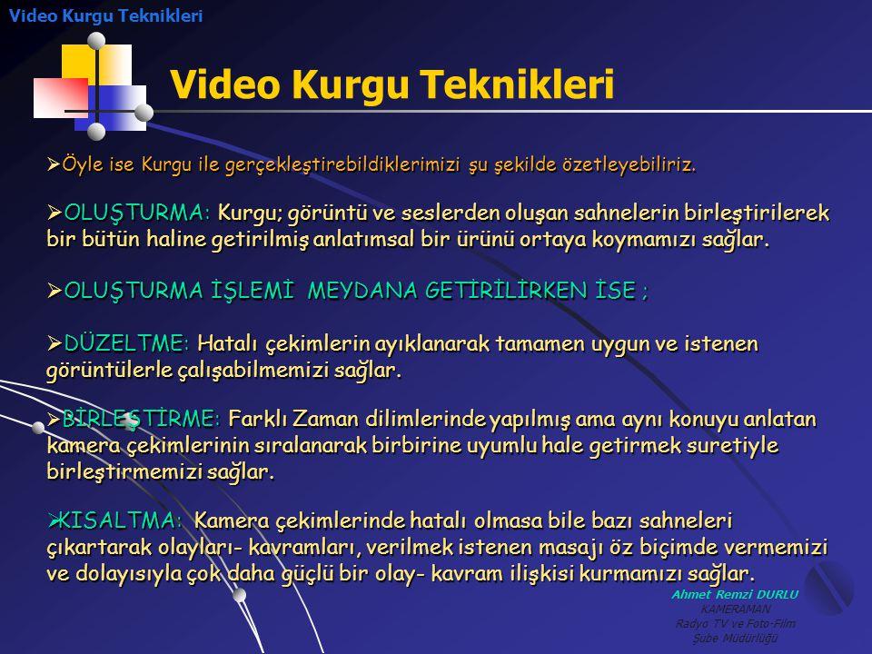 Ahmet Remzi DURLU KAMERAMAN Radyo TV ve Foto-Film Şube Müdürlüğü Video Kurgu Teknikleri  Ö Ö Ö Öyle ise Kurgu ile gerçekleştirebildiklerimizi şu ş