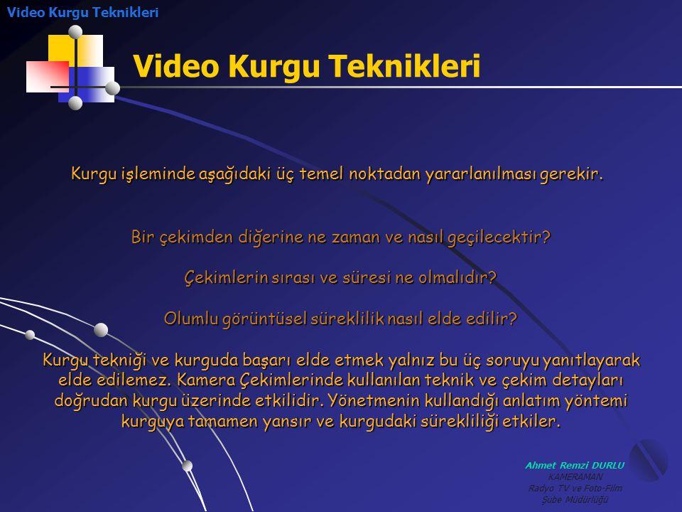 Ahmet Remzi DURLU KAMERAMAN Radyo TV ve Foto-Film Şube Müdürlüğü Video Kurgu Teknikleri Bir çekimden diğerine ne zaman ve nasıl geçilecektir? Çekimler