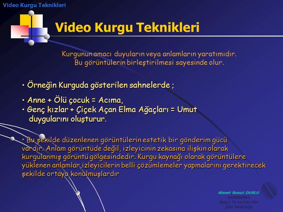 Ahmet Remzi DURLU KAMERAMAN Radyo TV ve Foto-Film Şube Müdürlüğü Video Kurgu Teknikleri • Ö• Ö• Ö• Örneğin Kurguda gösterilen sahnelerde ; Kurgunun am