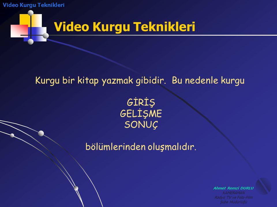 Ahmet Remzi DURLU KAMERAMAN Radyo TV ve Foto-Film Şube Müdürlüğü Video Kurgu Teknikleri Kurgu bir kitap yazmak gibidir. Bu nedenle kurgu GİRİŞ GELİŞME