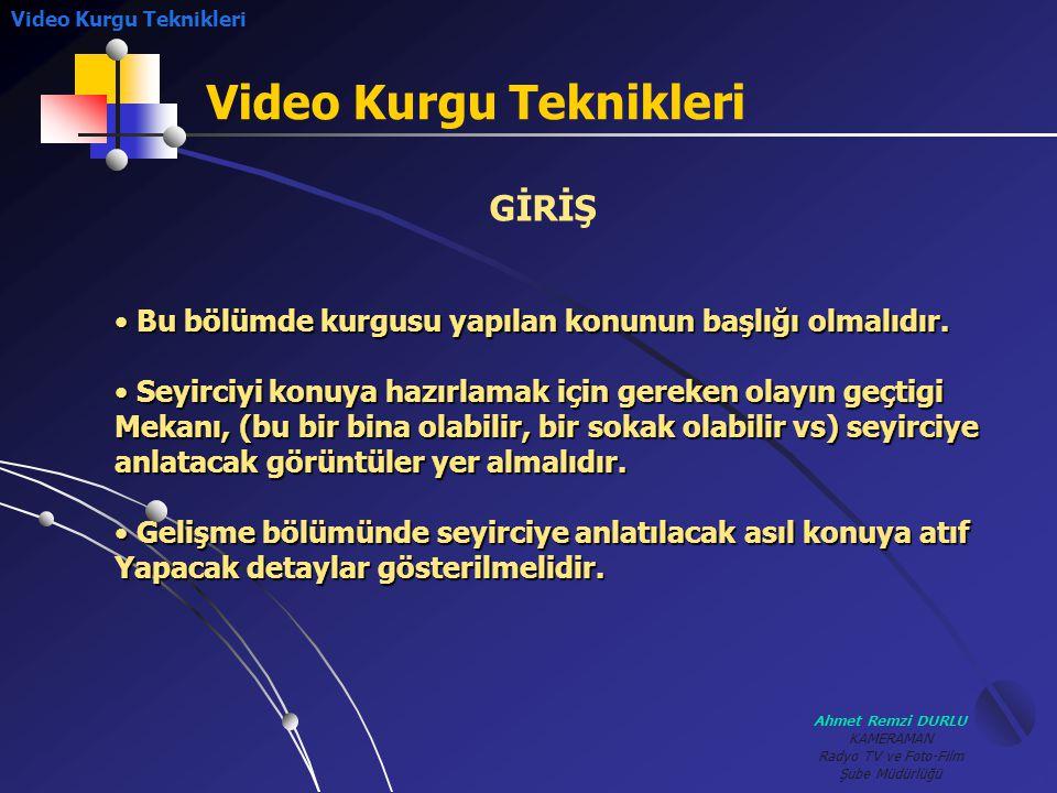 Ahmet Remzi DURLU KAMERAMAN Radyo TV ve Foto-Film Şube Müdürlüğü Video Kurgu Teknikleri GİRİŞ • B• B• B• Bu bölümde kurgusu yapılan konunun başlığı ol