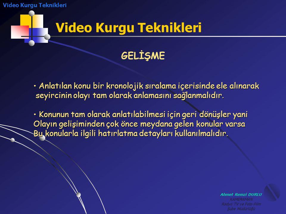 Ahmet Remzi DURLU KAMERAMAN Radyo TV ve Foto-Film Şube Müdürlüğü Video Kurgu Teknikleri GELİŞME • A• A• A• Anlatılan konu bir kronolojik sıralama içer