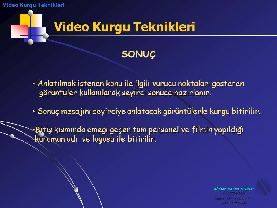 Ahmet Remzi DURLU KAMERAMAN Radyo TV ve Foto-Film Şube Müdürlüğü Video Kurgu Teknikleri SONUÇ • A• A• A• Anlatılmak istenen konu ile ilgili vurucu nok