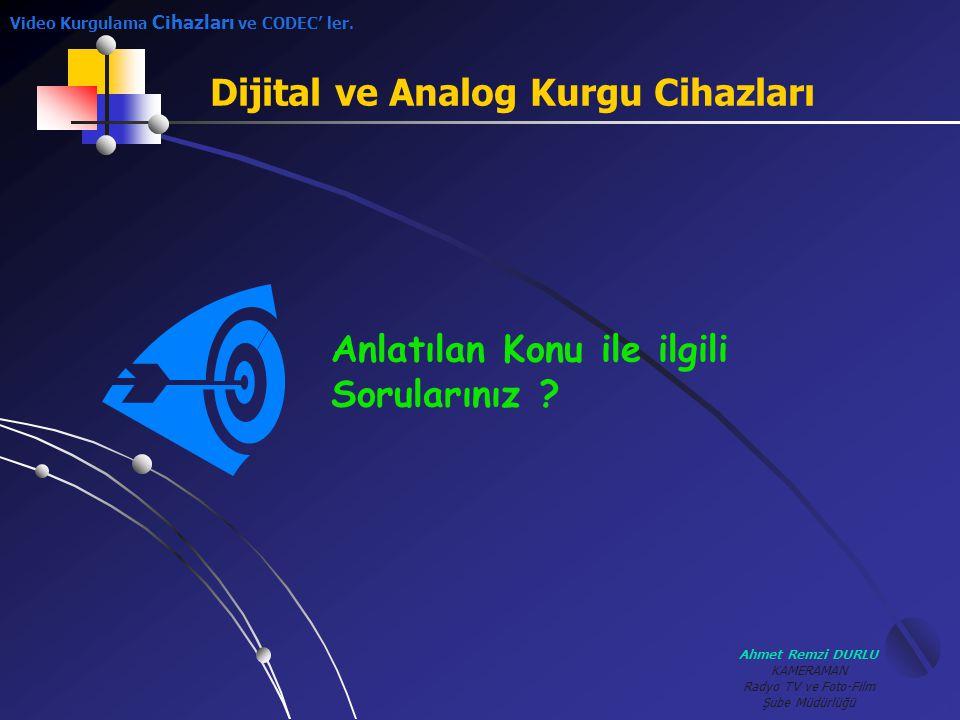 Ahmet Remzi DURLU KAMERAMAN Radyo TV ve Foto-Film Şube Müdürlüğü Dijital ve Analog Kurgu Cihazları Anlatılan Konu ile ilgili Sorularınız ? Video Kurgu