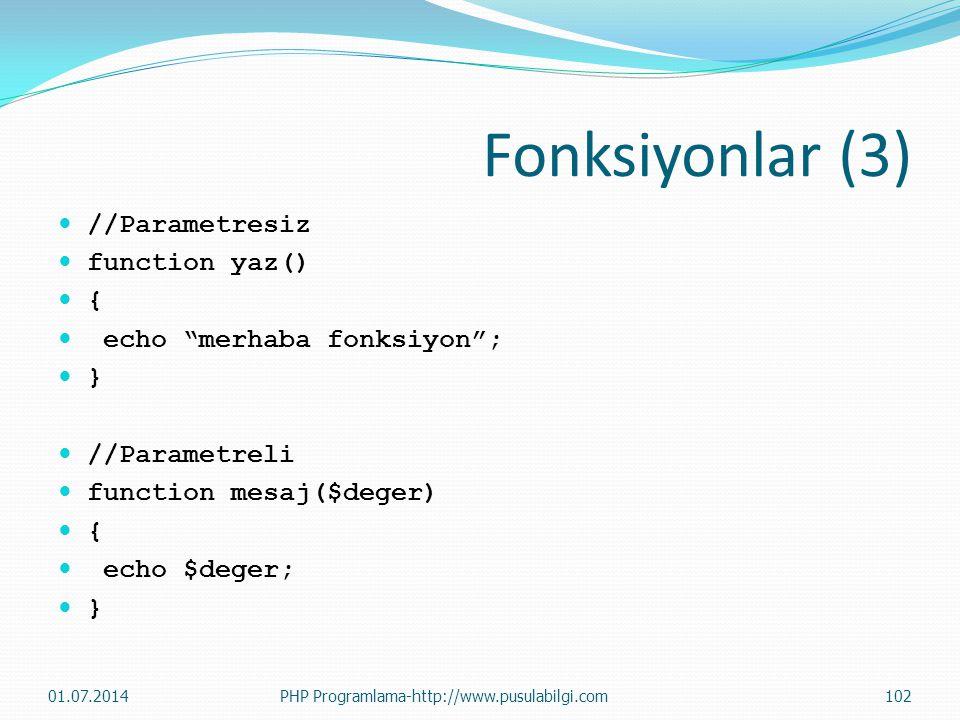 """Fonksiyonlar (3)  //Parametresiz  function yaz()  {  echo """"merhaba fonksiyon"""";  }  //Parametreli  function mesaj($deger)  {  echo $deger;  }"""