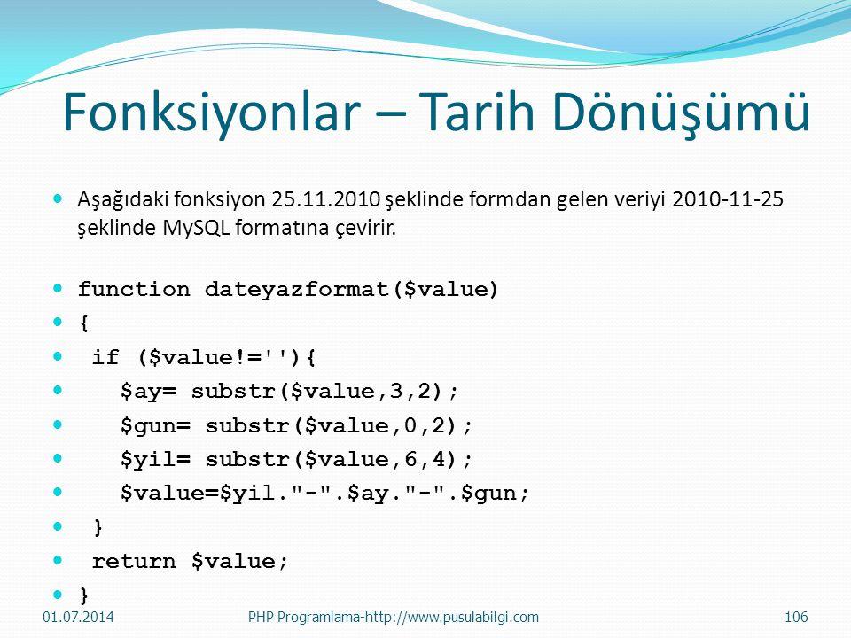 Aşağıdaki fonksiyon 25.11.2010 şeklinde formdan gelen veriyi 2010-11-25 şeklinde MySQL formatına çevirir.  function dateyazformat($value)  {  if