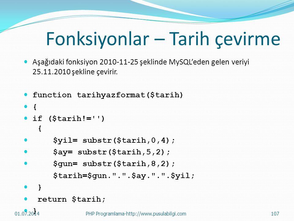Fonksiyonlar – Tarih çevirme  Aşağıdaki fonksiyon 2010-11-25 şeklinde MySQL'eden gelen veriyi 25.11.2010 şekline çevirir.  function tarihyazformat($