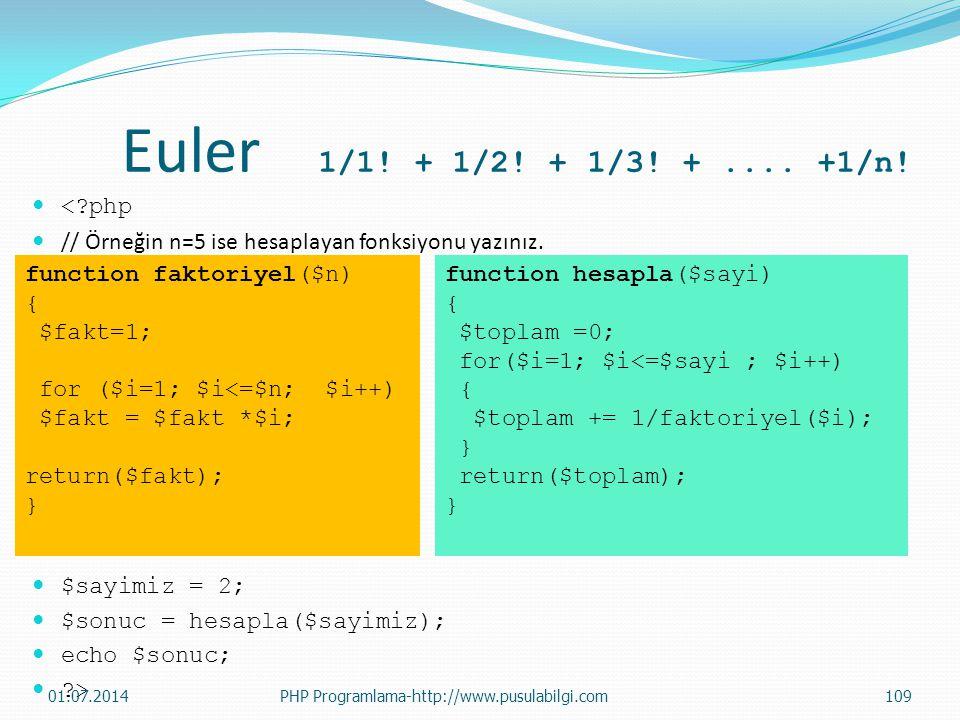 Euler 1/1! + 1/2! + 1/3! +.... +1/n!  <?php  // Örneğin n=5 ise hesaplayan fonksiyonu yazınız.  $sayimiz = 2;  $sonuc = hesapla($sayimiz);  echo