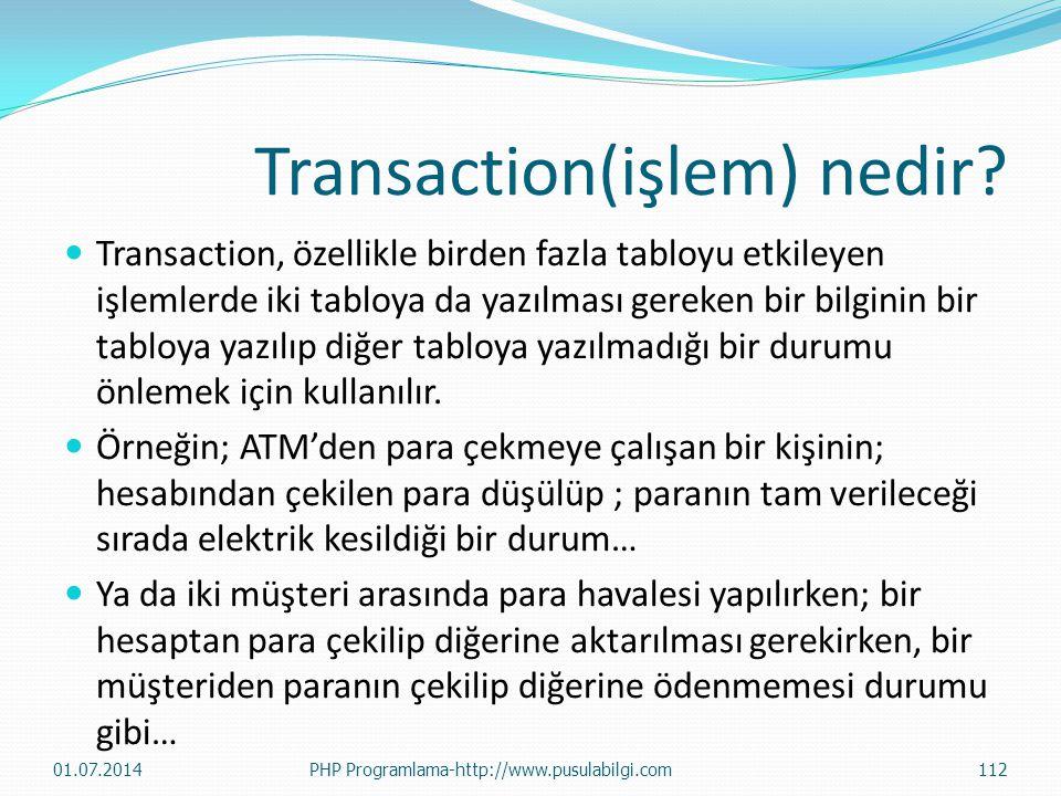 Transaction(işlem) nedir?  Transaction, özellikle birden fazla tabloyu etkileyen işlemlerde iki tabloya da yazılması gereken bir bilginin bir tabloya