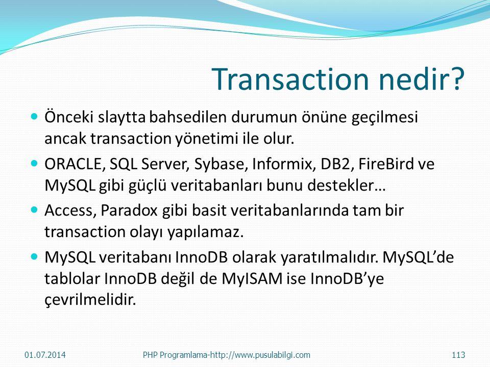 Transaction nedir?  Önceki slaytta bahsedilen durumun önüne geçilmesi ancak transaction yönetimi ile olur.  ORACLE, SQL Server, Sybase, Informix, DB