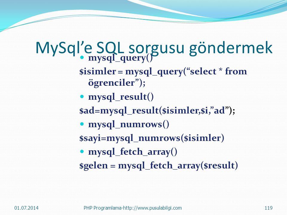 MySql'e SQL sorgusu göndermek  mysql_query() $isimler = mysql_query( select * from ögrenciler );  mysql_result() $ad=mysql_result($isimler,$i, ad );  mysql_numrows() $sayi=mysql_numrows($isimler)  mysql_fetch_array() $gelen = mysql_fetch_array($result) 01.07.2014119PHP Programlama-http://www.pusulabilgi.com