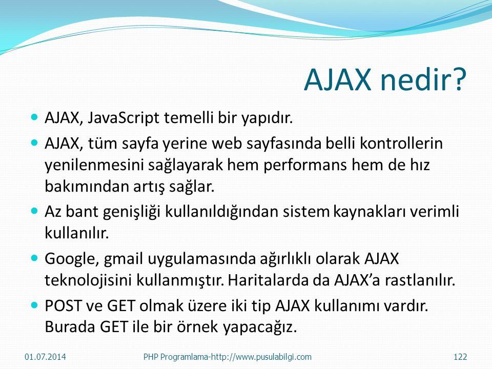 AJAX nedir?  AJAX, JavaScript temelli bir yapıdır.  AJAX, tüm sayfa yerine web sayfasında belli kontrollerin yenilenmesini sağlayarak hem performans