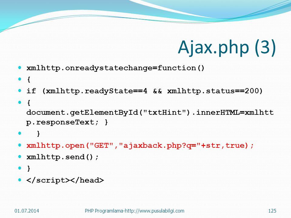 Ajax.php (3)  xmlhttp.onreadystatechange=function()  {  if (xmlhttp.readyState==4 && xmlhttp.status==200)  { document.getElementById( txtHint ).innerHTML=xmlhtt p.responseText; }  }  xmlhttp.open( GET , ajaxback.php?q= +str,true);  xmlhttp.send();  }  01.07.2014PHP Programlama-http://www.pusulabilgi.com125