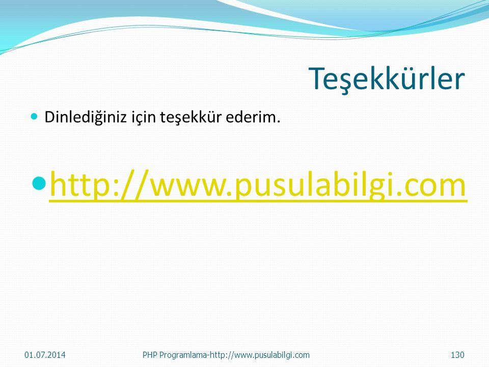Teşekkürler  Dinlediğiniz için teşekkür ederim.  http://www.pusulabilgi.com http://www.pusulabilgi.com 01.07.2014PHP Programlama-http://www.pusulabi