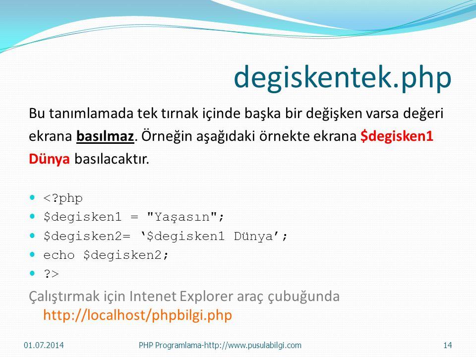 degiskentek.php Bu tanımlamada tek tırnak içinde başka bir değişken varsa değeri ekrana basılmaz. Örneğin aşağıdaki örnekte ekrana $degisken1 Dünya ba