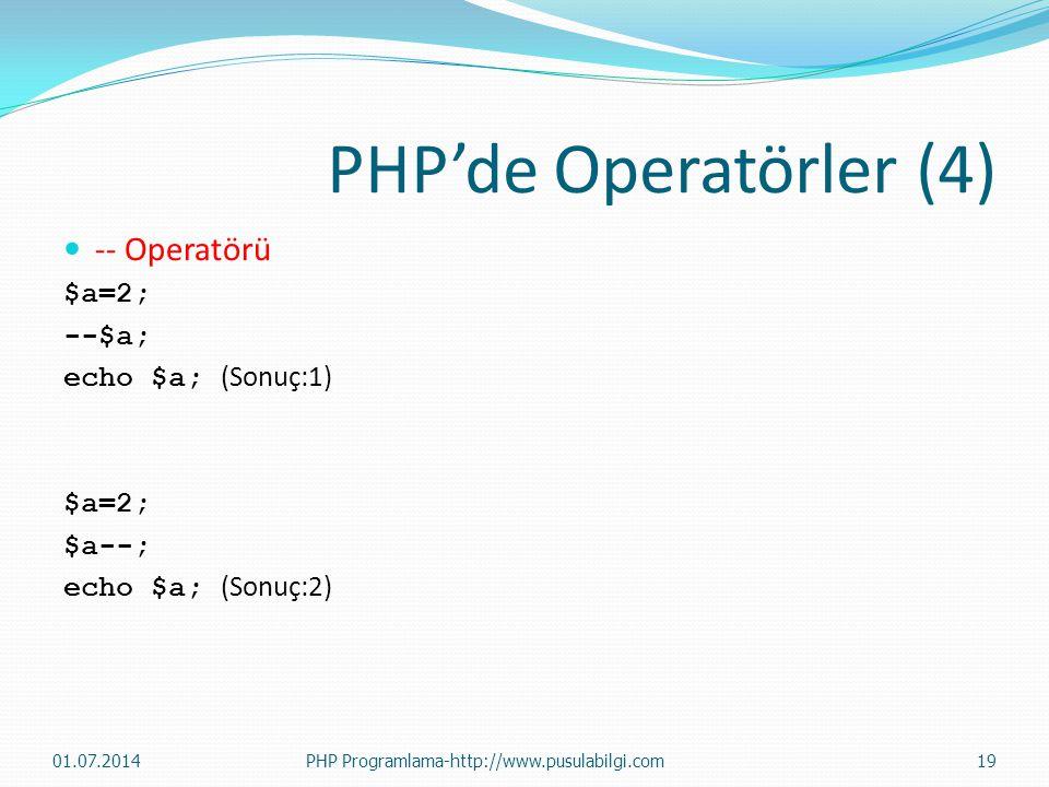 PHP'de Operatörler (4)  -- Operatörü $a=2; --$a; echo $a; (Sonuç:1) $a=2; $a--; echo $a; (Sonuç:2) 01.07.201419PHP Programlama-http://www.pusulabilgi