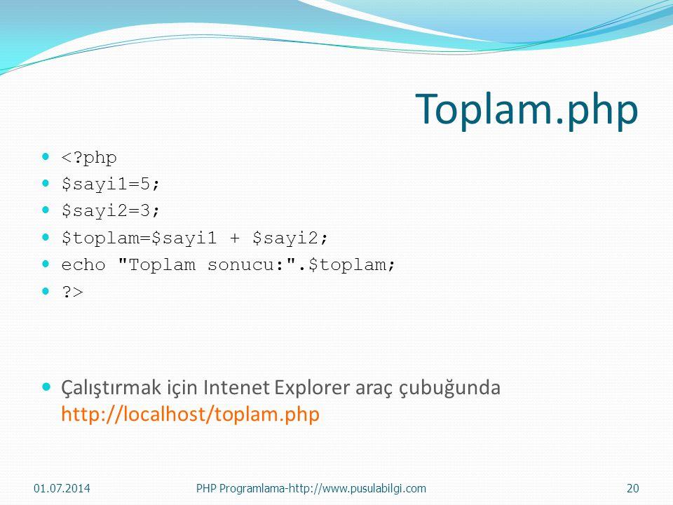 Toplam.php  <?php  $sayi1=5;  $sayi2=3;  $toplam=$sayi1 + $sayi2;  echo Toplam sonucu: .$toplam;  ?>  Çalıştırmak için Intenet Explorer araç çubuğunda http://localhost/toplam.php 01.07.2014PHP Programlama-http://www.pusulabilgi.com20