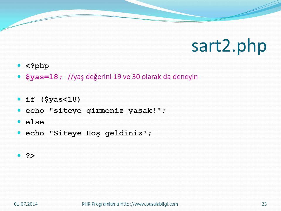 sart2.php  <?php  $yas=18; //yaş değerini 19 ve 30 olarak da deneyin  if ($yas<18)  echo siteye girmeniz yasak! ;  else  echo Siteye Hoş geldiniz ;  ?> 01.07.2014PHP Programlama-http://www.pusulabilgi.com23