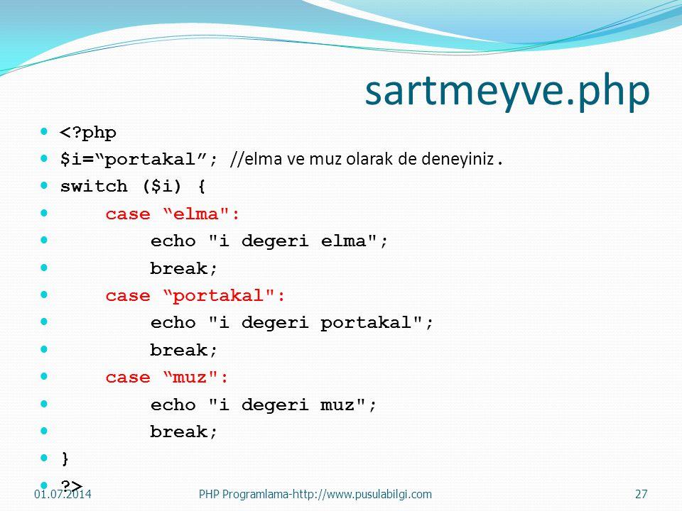"sartmeyve.php  <?php  $i=""portakal""; //elma ve muz olarak de deneyiniz.  switch ($i) {  case ""elma"