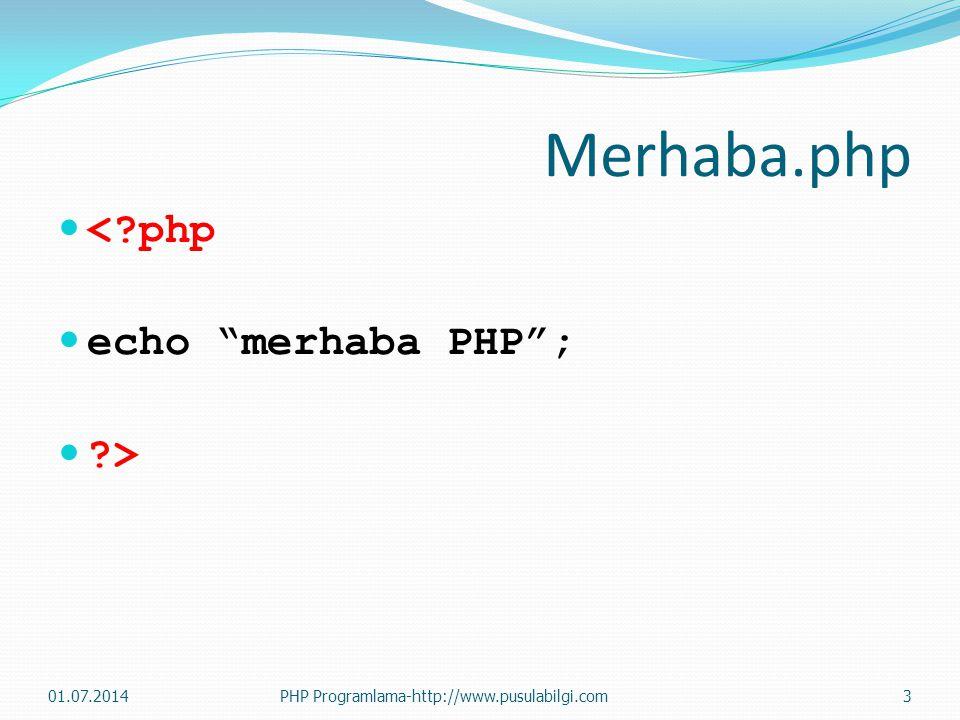 Merhaba.php  <?php  echo merhaba PHP ;  ?> 01.07.2014PHP Programlama-http://www.pusulabilgi.com3