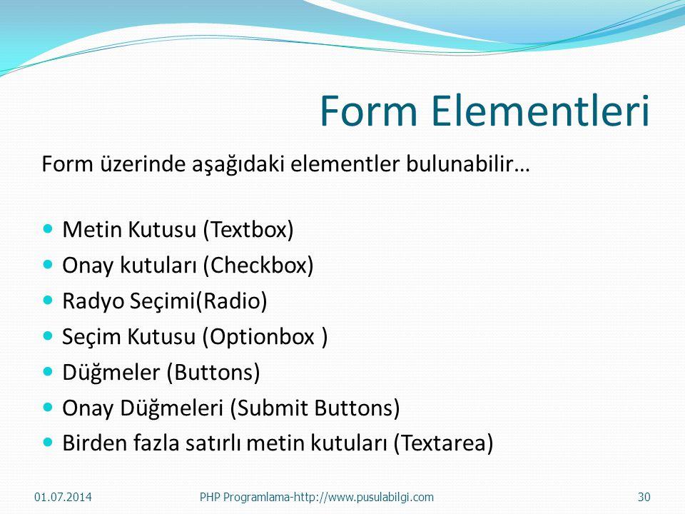 Form Elementleri Form üzerinde aşağıdaki elementler bulunabilir…  Metin Kutusu (Textbox)  Onay kutuları (Checkbox)  Radyo Seçimi(Radio)  Seçim Kut