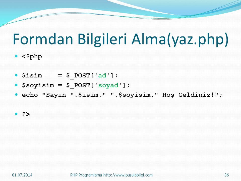 Formdan Bilgileri Alma(yaz.php)  <?php  $isim = $_POST['ad'];  $soyisim = $_POST['soyad'];  echo
