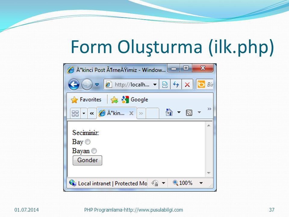 Form Oluşturma (ilk.php) 01.07.2014PHP Programlama-http://www.pusulabilgi.com37