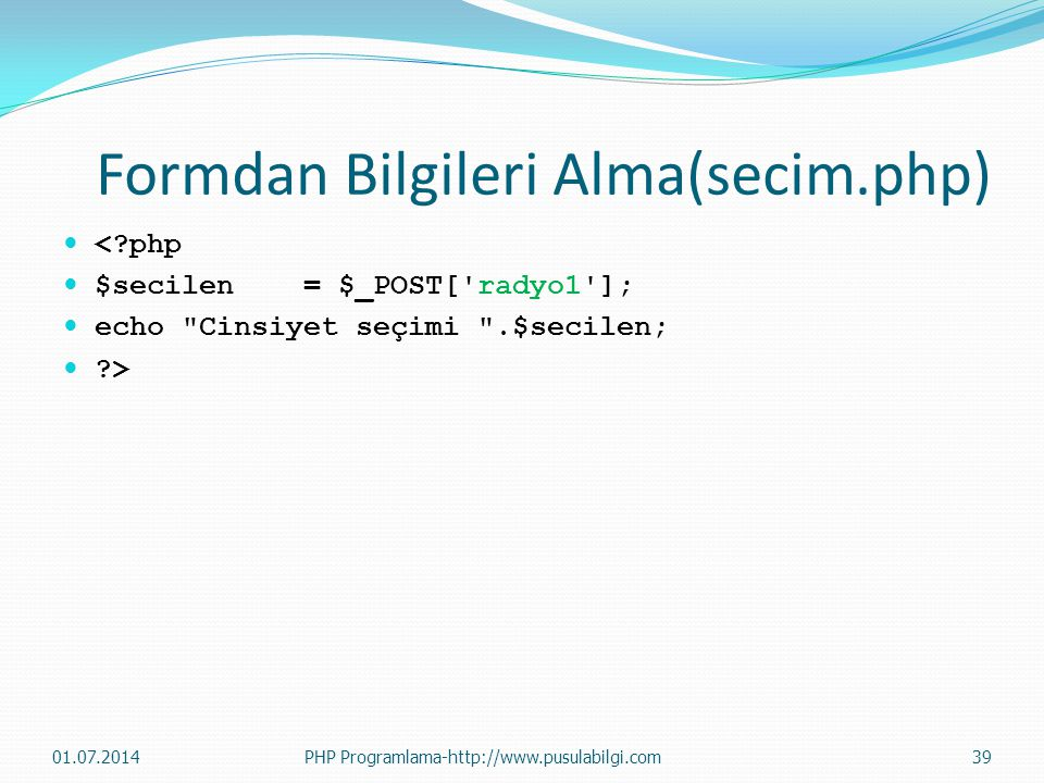 Formdan Bilgileri Alma(secim.php)  <?php  $secilen = $_POST['radyo1'];  echo