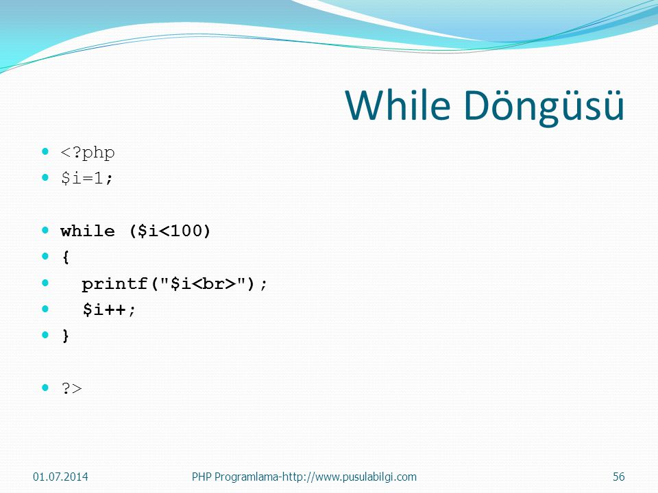 While Döngüsü  <?php  $i=1;  while ($i<100)  {  printf(