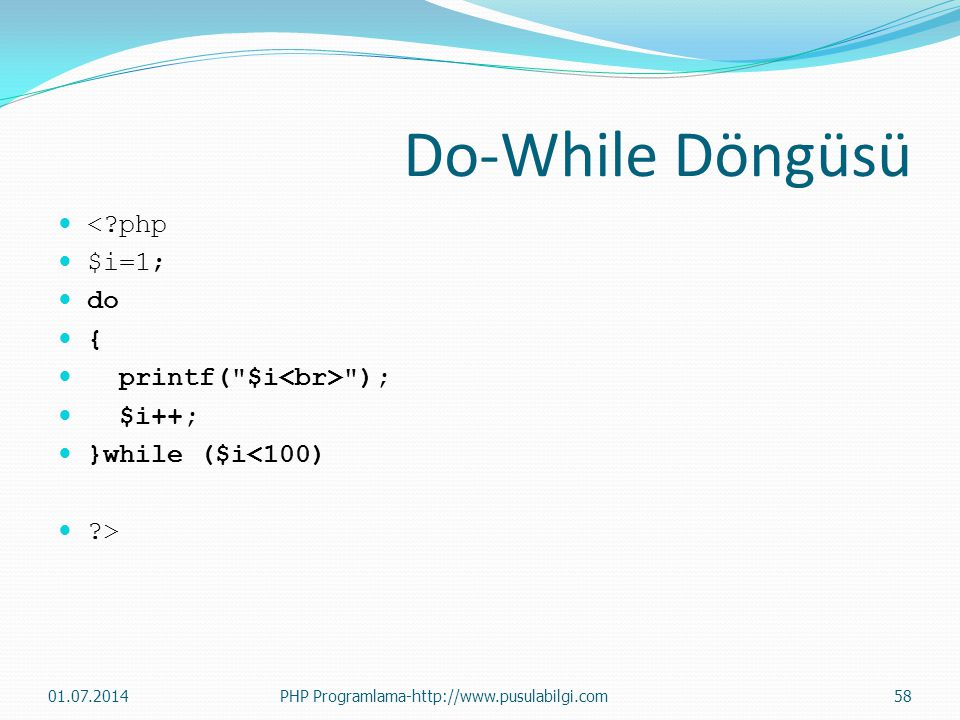 Do-While Döngüsü  <?php  $i=1;  do  {  printf(