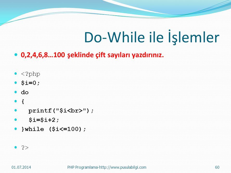 Do-While ile İşlemler  0,2,4,6,8…100 şeklinde çift sayıları yazdırınız.  <?php  $i=0;  do  {  printf(