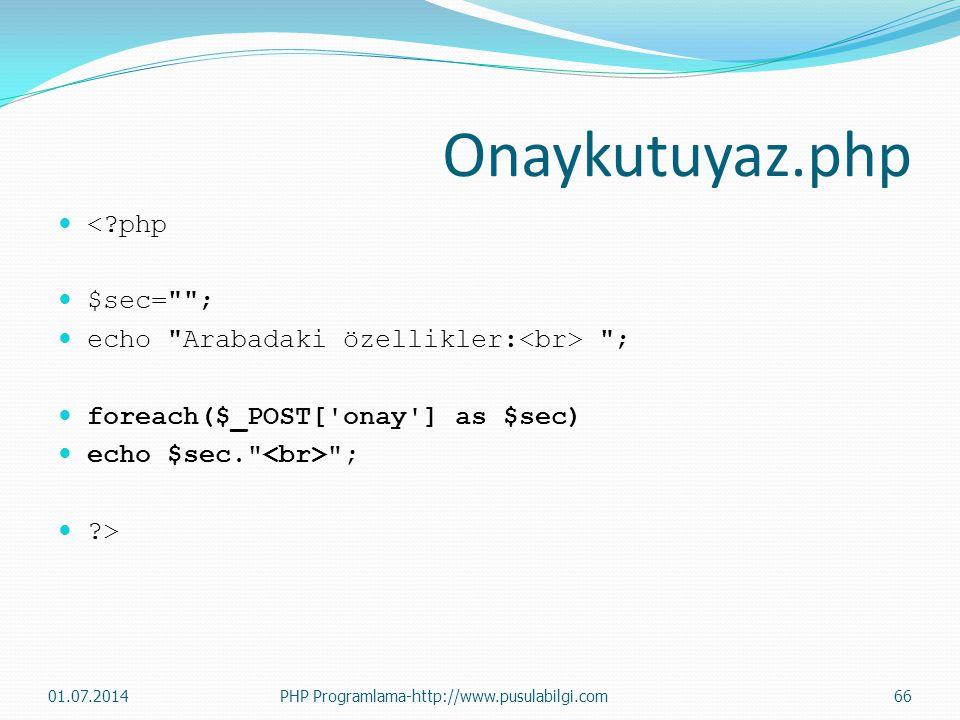 Onaykutuyaz.php  <?php  $sec= ;  echo Arabadaki özellikler: ;  foreach($_POST[ onay ] as $sec)  echo $sec. ;  ?> 01.07.2014 PHP Programlama-http://www.pusulabilgi.com 66