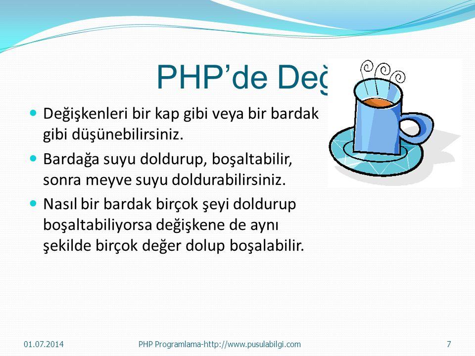 PHP'de Değişkenler  Değişkenleri bir kap gibi veya bir bardak gibi düşünebilirsiniz.  Bardağa suyu doldurup, boşaltabilir, sonra meyve suyu doldurab