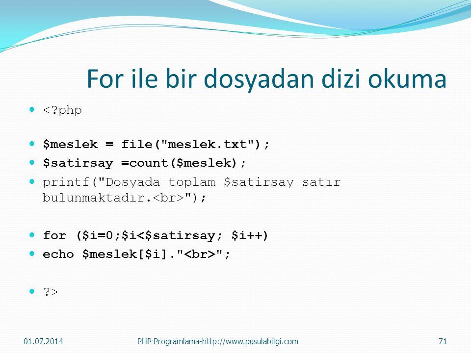 For ile bir dosyadan dizi okuma  <?php  $meslek = file( meslek.txt );  $satirsay =count($meslek);  printf( Dosyada toplam $satirsay satır bulunmaktadır.