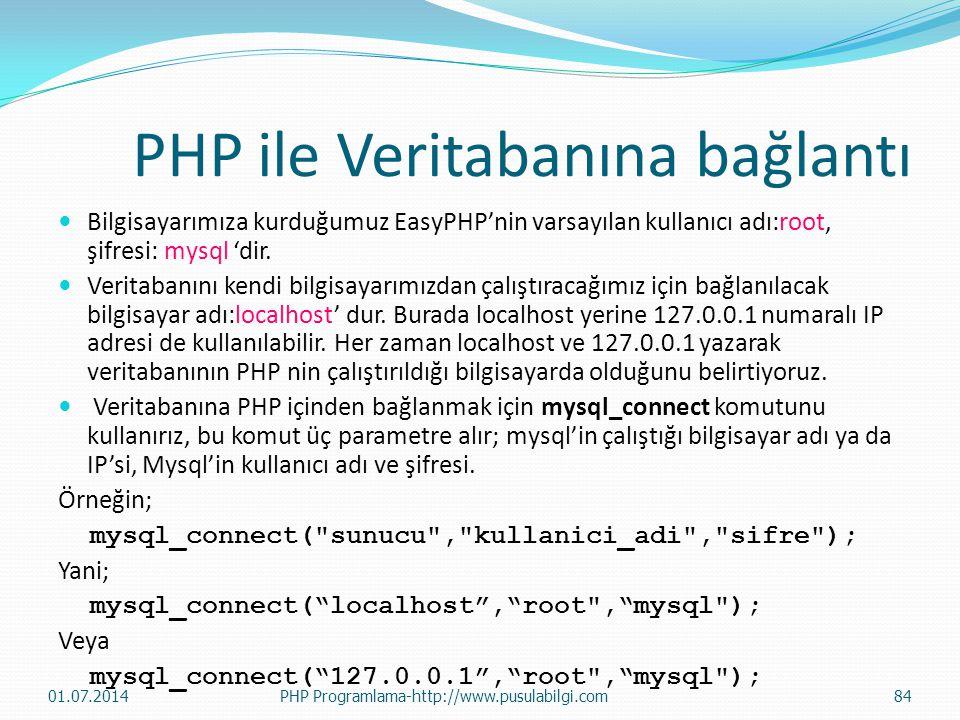 PHP ile Veritabanına bağlantı  Bilgisayarımıza kurduğumuz EasyPHP'nin varsayılan kullanıcı adı:root, şifresi: mysql 'dir.  Veritabanını kendi bilgis
