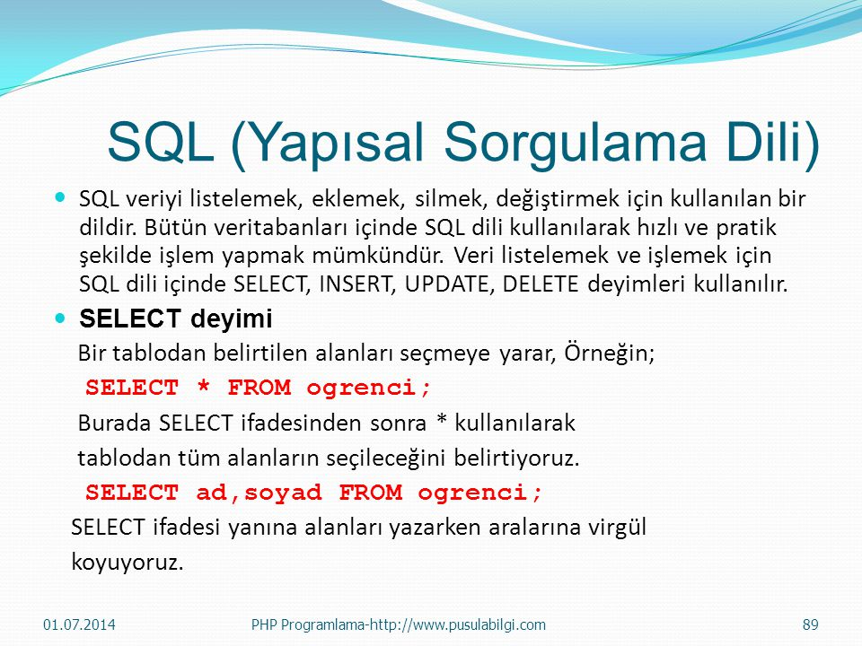 SQL (Yapısal Sorgulama Dili)  SQL veriyi listelemek, eklemek, silmek, değiştirmek için kullanılan bir dildir.