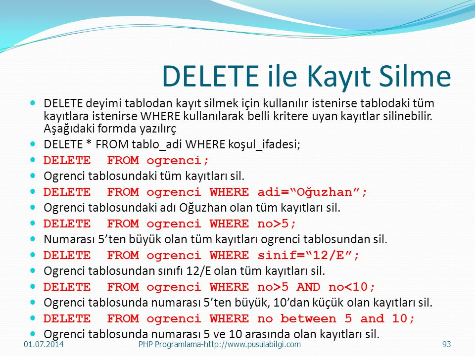 DELETE ile Kayıt Silme  DELETE deyimi tablodan kayıt silmek için kullanılır istenirse tablodaki tüm kayıtlara istenirse WHERE kullanılarak belli kritere uyan kayıtlar silinebilir.