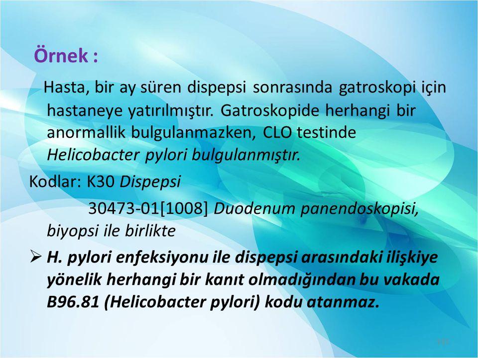 Örnek : Hasta, bir ay süren dispepsi sonrasında gatroskopi için hastaneye yatırılmıştır. Gatroskopide herhangi bir anormallik bulgulanmazken, CLO test
