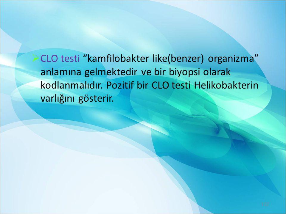 """ CLO testi """"kamfilobakter like(benzer) organizma"""" anlamına gelmektedir ve bir biyopsi olarak kodlanmalıdır. Pozitif bir CLO testi Helikobakterin varl"""