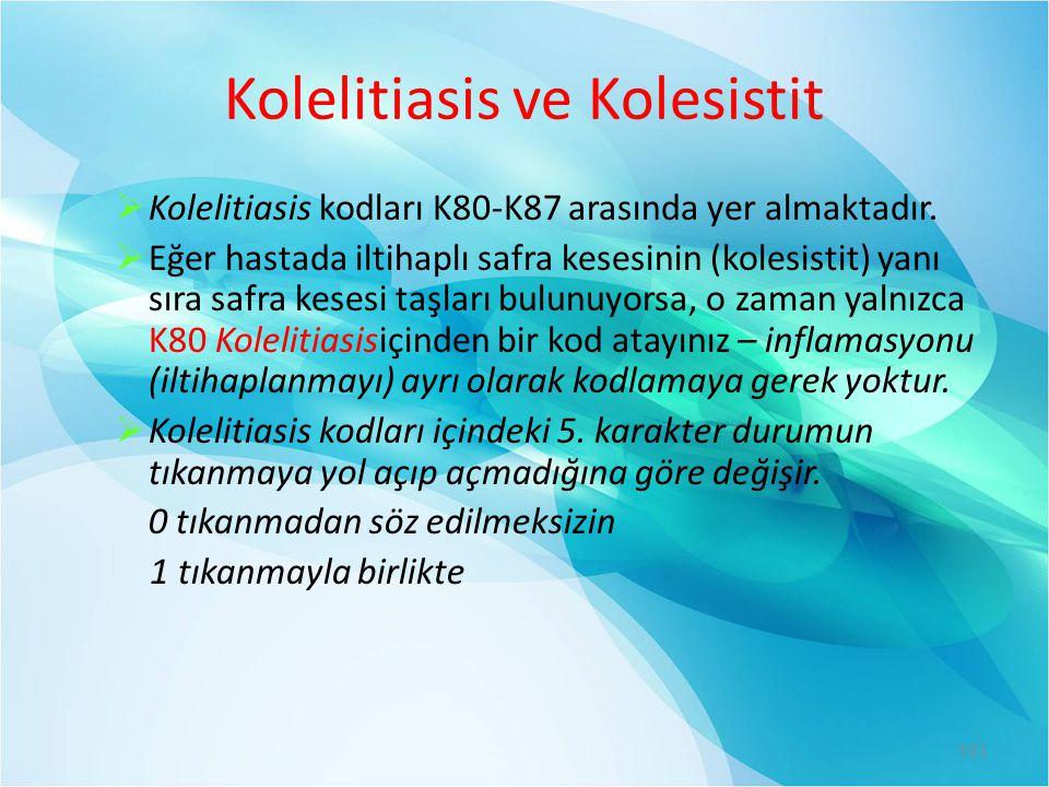 Kolelitiasis ve Kolesistit  Kolelitiasis kodları K80-K87 arasında yer almaktadır.  Eğer hastada iltihaplı safra kesesinin (kolesistit) yanı sıra saf