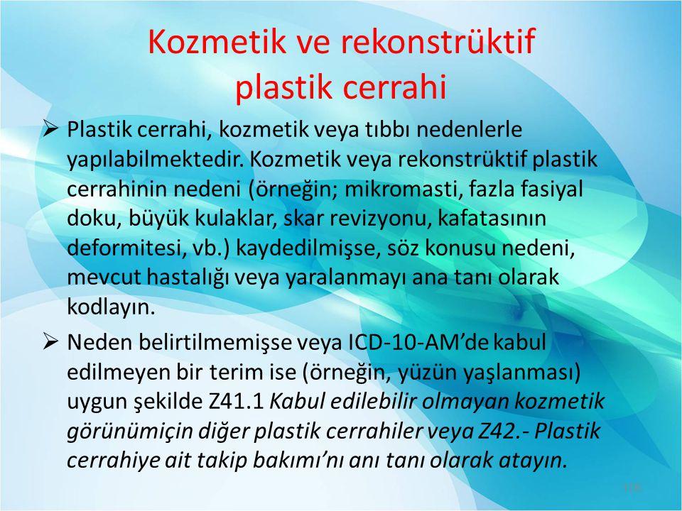 Kozmetik ve rekonstrüktif plastik cerrahi  Plastik cerrahi, kozmetik veya tıbbı nedenlerle yapılabilmektedir. Kozmetik veya rekonstrüktif plastik cer