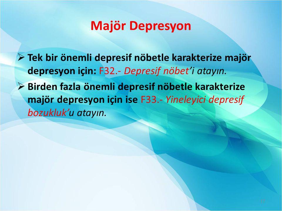 Majör Depresyon  Tek bir önemli depresif nöbetle karakterize majör depresyon için: F32.- Depresif nöbet'i atayın.  Birden fazla önemli depresif nöbe
