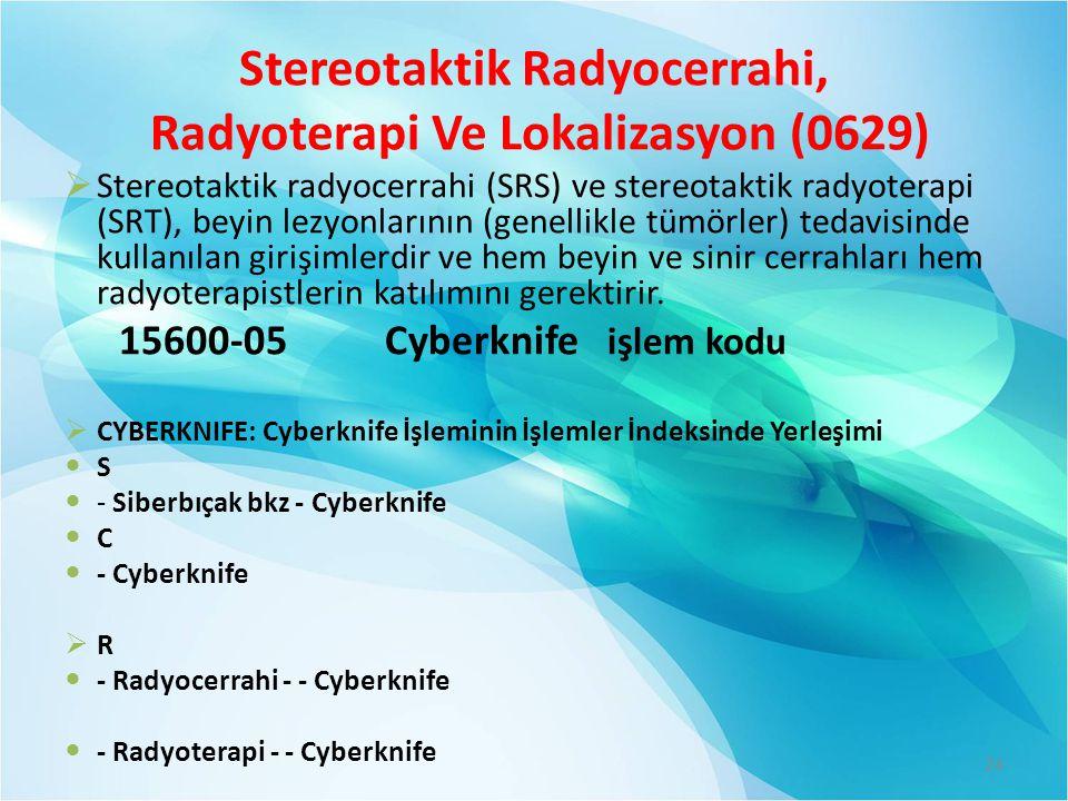 Stereotaktik Radyocerrahi, Radyoterapi Ve Lokalizasyon (0629)  Stereotaktik radyocerrahi (SRS) ve stereotaktik radyoterapi (SRT), beyin lezyonlarının