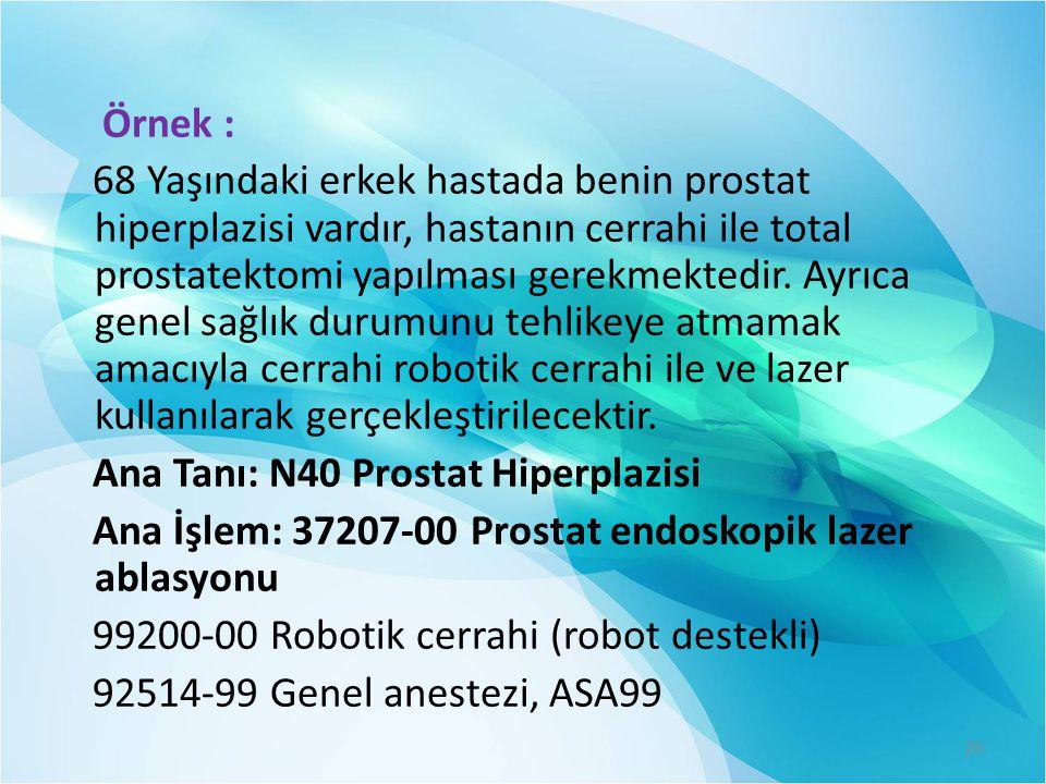 Örnek : 68 Yaşındaki erkek hastada benin prostat hiperplazisi vardır, hastanın cerrahi ile total prostatektomi yapılması gerekmektedir. Ayrıca genel s