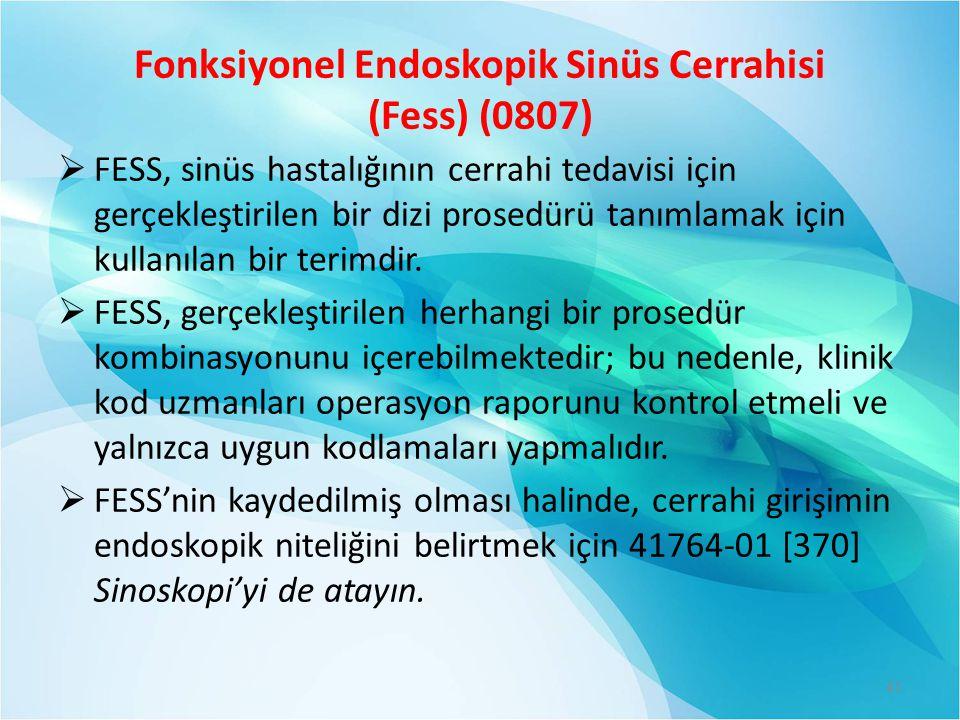 Fonksiyonel Endoskopik Sinüs Cerrahisi (Fess) (0807)  FESS, sinüs hastalığının cerrahi tedavisi için gerçekleştirilen bir dizi prosedürü tanımlamak i