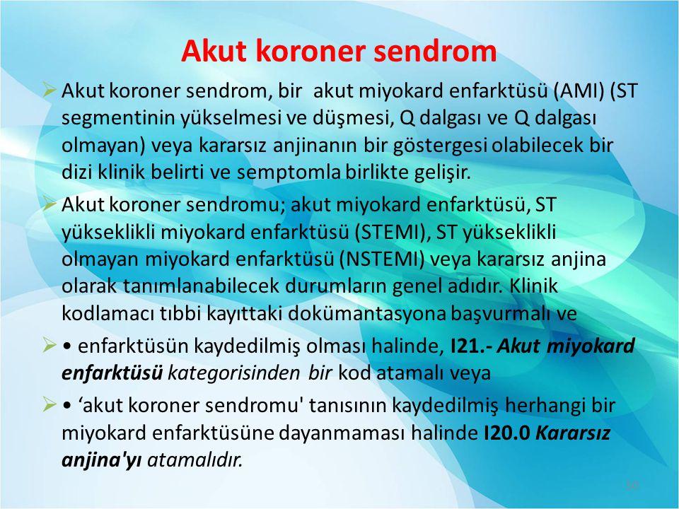 Akut koroner sendrom  Akut koroner sendrom, bir akut miyokard enfarktüsü (AMI) (ST segmentinin yükselmesi ve düşmesi, Q dalgası ve Q dalgası olmayan)