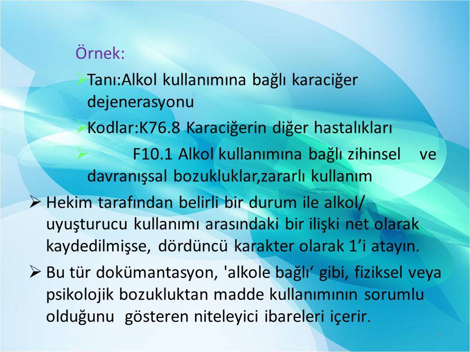 Örnek:  Tanı:Alkol kullanımına bağlı karaciğer dejenerasyonu  Kodlar:K76.8 Karaciğerin diğer hastalıkları  F10.1 Alkol kullanımına bağlı zihinsel v