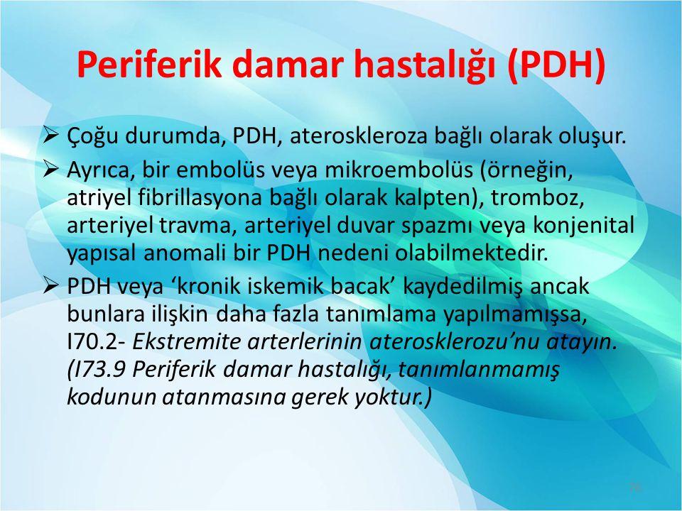 Periferik damar hastalığı (PDH)  Çoğu durumda, PDH, ateroskleroza bağlı olarak oluşur.  Ayrıca, bir embolüs veya mikroembolüs (örneğin, atriyel fibr