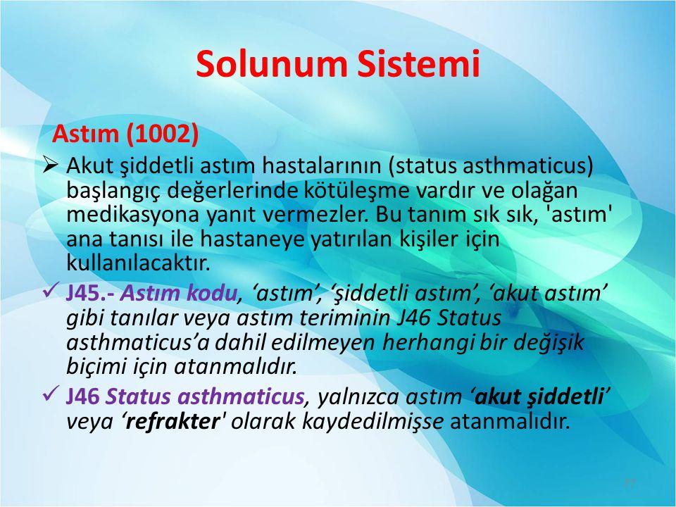 Solunum Sistemi Astım (1002)  Akut şiddetli astım hastalarının (status asthmaticus) başlangıç değerlerinde kötüleşme vardır ve olağan medikasyona yan