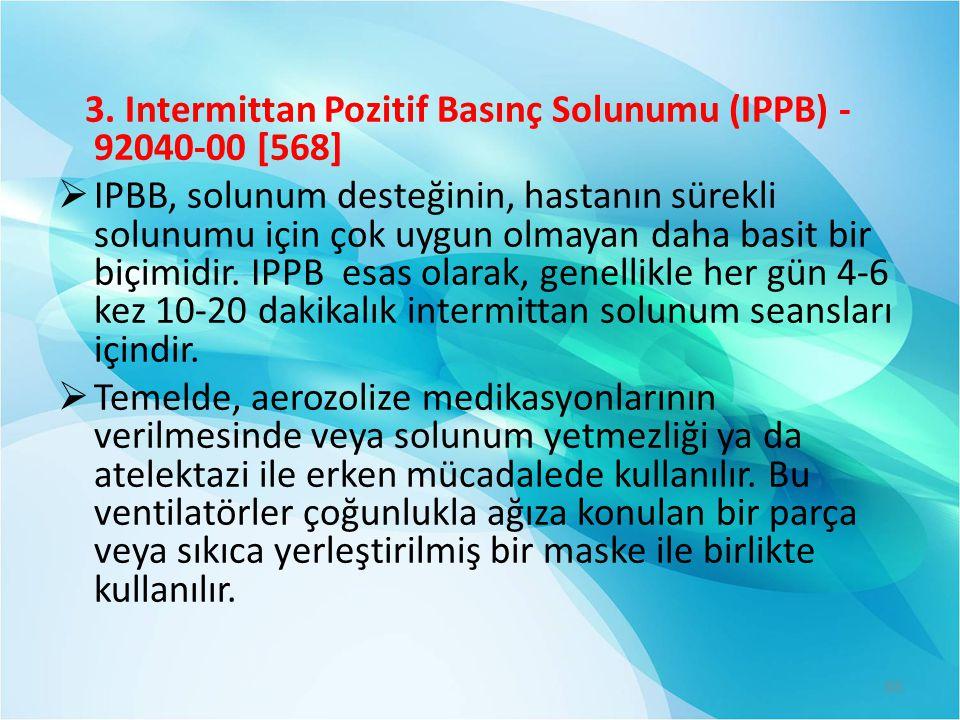 3. Intermittan Pozitif Basınç Solunumu (IPPB) - 92040-00 [568]  IPBB, solunum desteğinin, hastanın sürekli solunumu için çok uygun olmayan daha basit
